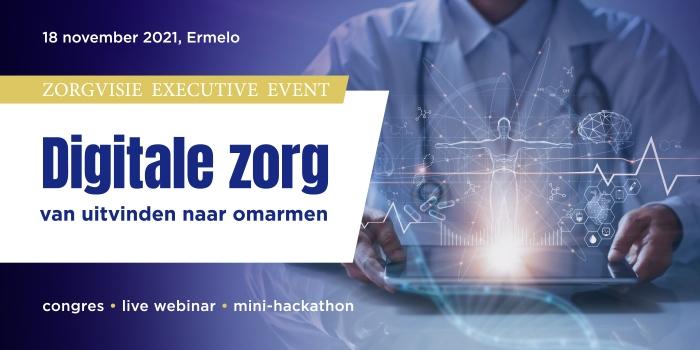 Zorgvisie Executive Event Digitale Zorg: van uitvinden naar omarmen